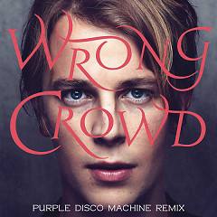 Wrong Crowd (Purple Disco Machine Remix) - Tom Odell