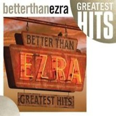 Greatest Hits  - Better Than Ezra
