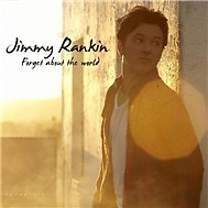 Forget About The World - Jimmy Rankin