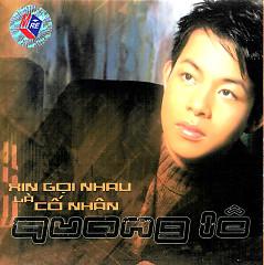 Album Xin Gọi Nhau Là Cố Nhân - Quang Lê