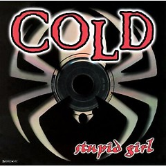 Stupid Girl (Single) - Cold