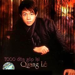 7000 Đêm Góp Lại - Quang Lê
