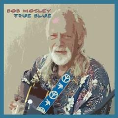 True Blue - Bob Mosley