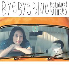 Bye Bye Blue - Kotobuki Minako