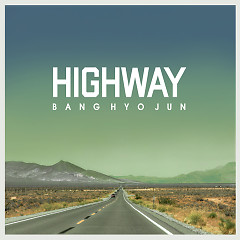 Highway (Single) - Bang Hyo Jun