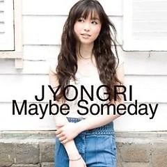 Maybe Someday - JYONGRI
