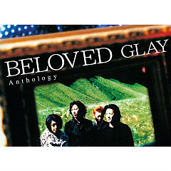 BELOVED Anthology CD1 - GLAY