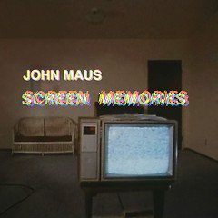 Screen Memories - John Maus