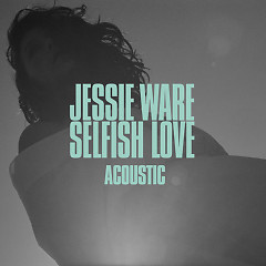 Selfish Love (Acoustic) - Jessie Ware