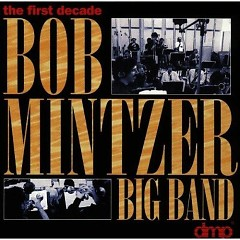 The First Decade (Compilation) - Bob Mintzer Big Band