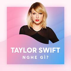 Taylor Swift Nghe Gì?