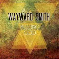 Bleeding Gold (CDEP) - Wayward Smith