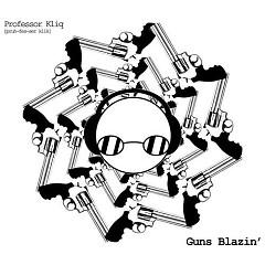 Guns Blazin - Professor Kliq