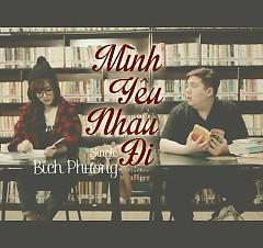 Mình Yêu Nhau Đi (Single) - Bích Phương