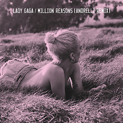 Million Reasons (Andrelli Remix) (Single) - Lady Gaga