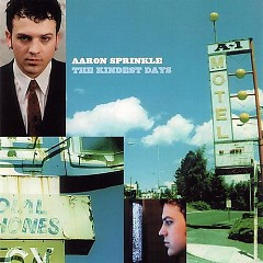 The Kindest Days - Aaron Sprinkle