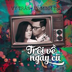 Trôi Về Ngày Cũ (Single) - Minh Trí,Vy Trần