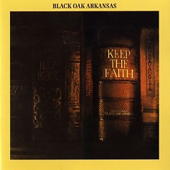 Keep The Faith - Black Oak Arkansas