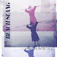 The Things We Do To Find People Who Feel Like Us - Beach Slang