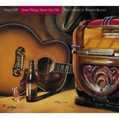 Some Things Never Get Old - The Country & Western Record - Vince Gill