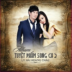 Tuyệt Phẩm Song Ca 2 - Hoàng Châu,Lý Hải