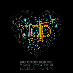 No Good For Me (iLL BLU Remix) (Single) - ADP, Jeremih, Yungen, Not3s