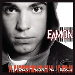I Don't Want You Back - Eamon