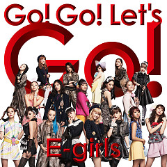 Go! Go! Let's Go! - E-Girls