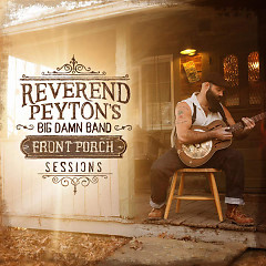 Front Porch Sessions - The Reverend Peyton's Big Damn Band