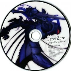 Fate / Zero Original Soundtrack Vol. 1 - Yuki Kajiura