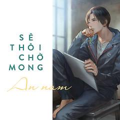 Sẽ Thôi Chờ Mong (Single) - An Nam