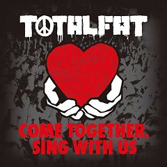 COME TOGETHER, SING WITH US - TOTALFAT