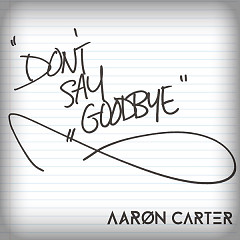(Don't) Say Goodbye (Single) - Aaron Carter