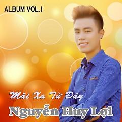 Album Mãi Xa Từ Đây - Nguyễn Huy Lợi