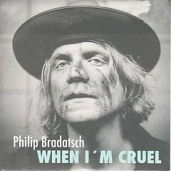 When I'm Cruel - Philip Bradatsch