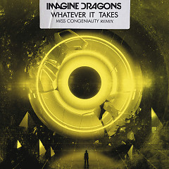 Whatever It Takes (Single) - Imagine Dragons, Miss Congeniality