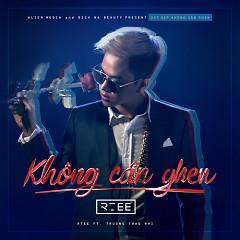 Không Cần Ghen (Single) - RTee