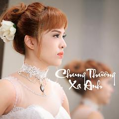 Xa Anh - Chung Thương