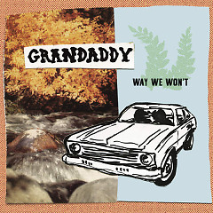 Way We Won't (Single) - Grandaddy