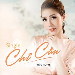 Chỉ Cần (Single) - Mya Huỳnh