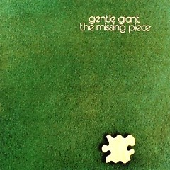 The Missing Piece - Gentle Giant