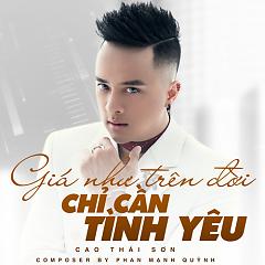 Giá Như Trên Đời Chỉ Cần Tình Yêu (Single) - Cao Thái Sơn