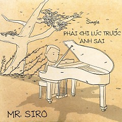 Album Phải Chi Lúc Trước Anh Sai - Mr. Siro