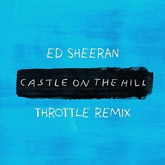 Castle On The Hill (Throttle Remix) (Single) - Ed Sheeran