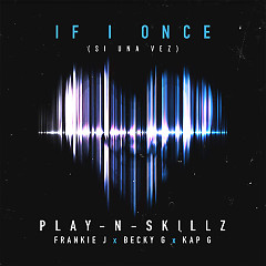 Si Una Vez (If I Once) (English Version) (Single) - Play N Skillz, Frankie J, Becky G, Kap G