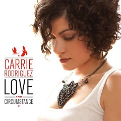 Love And Circumstance  - Carrie Rodriguez