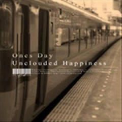 Unclouded Happiness - Ones Day