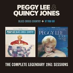 Blues Cross Country + If You Go (CD1) - Peggy Lee,Quincy Jones