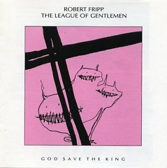 God Save The King - Robert Fripp