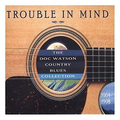 Trouble In Mind - The Country Blues Collection (1964-1998) - Doc Watson